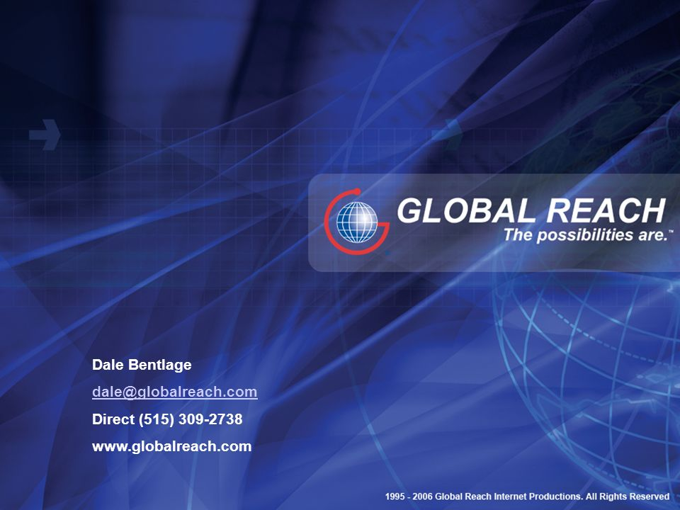Dale Bentlage dale@globalreach.com Direct (515) 309-2738 www.globalreach.com
