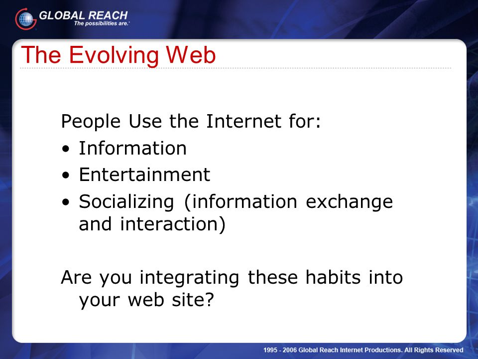 The Evolving Web People Use the Internet for: Information
