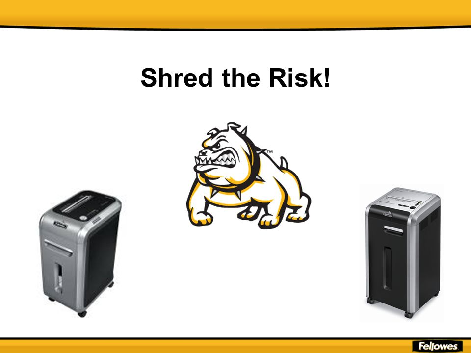 Shred the Risk! Fellowes has two programs which I will outline: