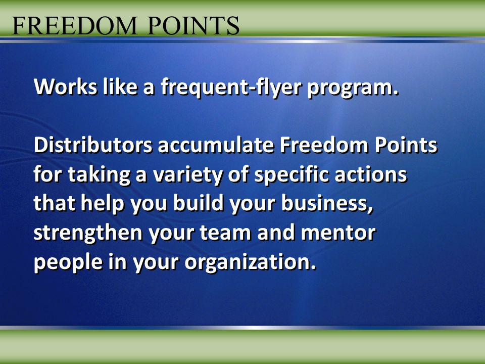 FREEDOM POINTS Works like a frequent-flyer program.
