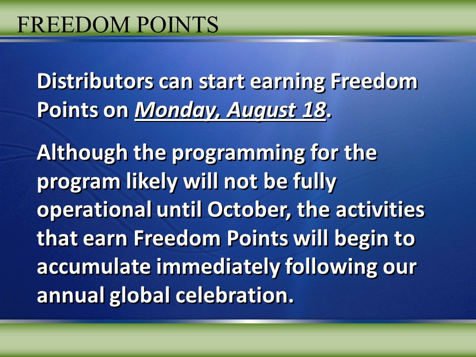 Distributors can start earning Freedom Points on Monday, August 18.