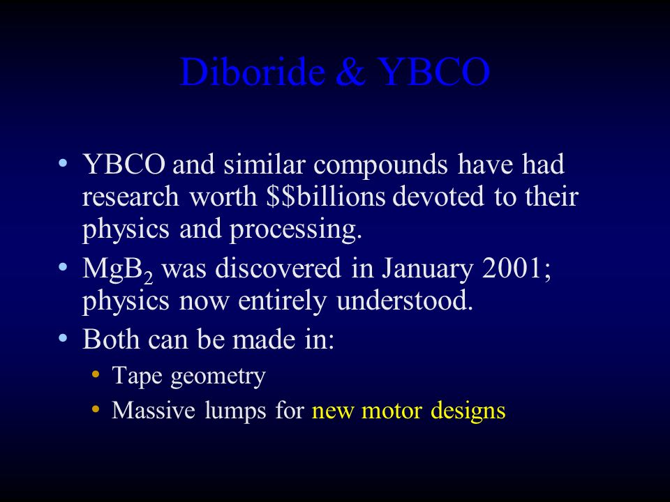 Diboride & YBCO YBCO and similar compounds have had research worth $$billions devoted to their physics and processing.