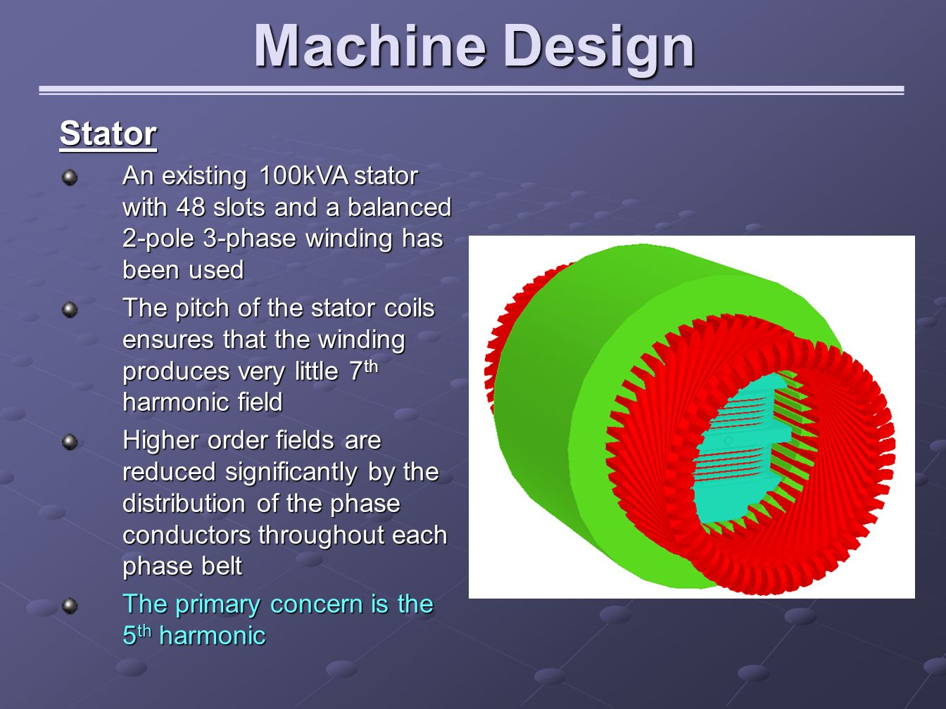 Machine Design Stator. An existing 100kVA stator with 48 slots and a balanced 2-pole 3-phase winding has been used.