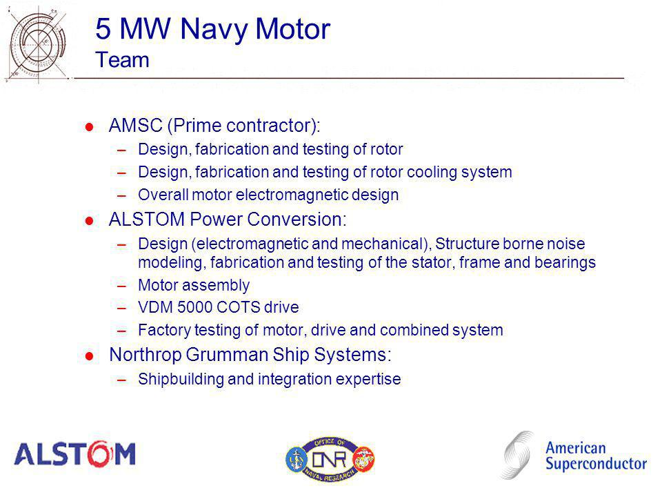 5 MW Navy Motor Team AMSC (Prime contractor): ALSTOM Power Conversion: