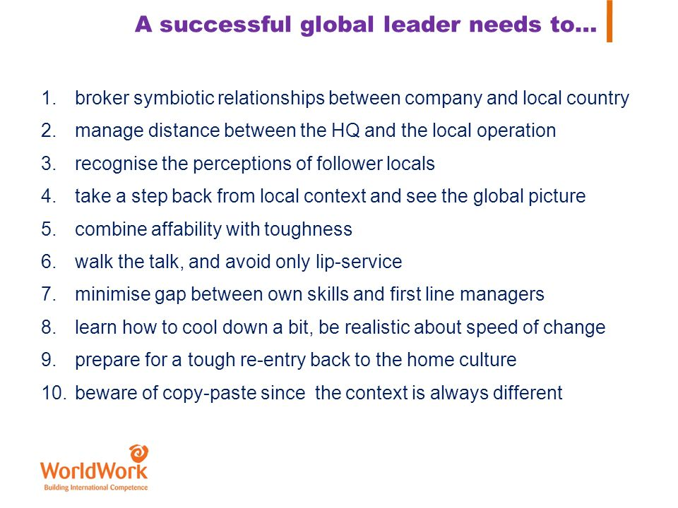 A successful global leader needs to…
