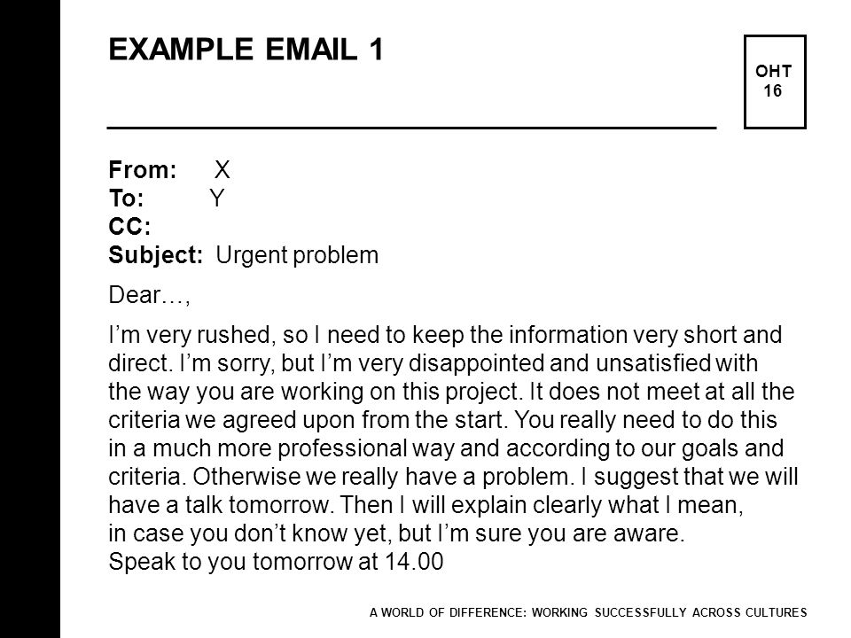 EXAMPLE EMAIL 1 From: X To: Y CC: Subject: Urgent problem Dear…,