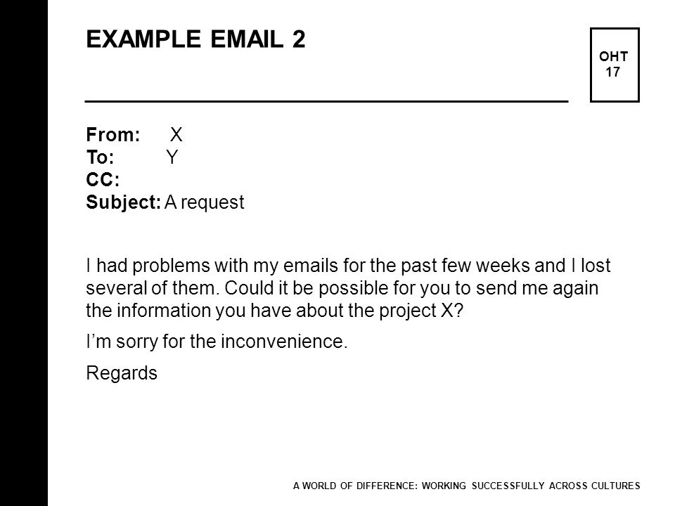 EXAMPLE EMAIL 2 From: X To: Y CC: Subject: A request