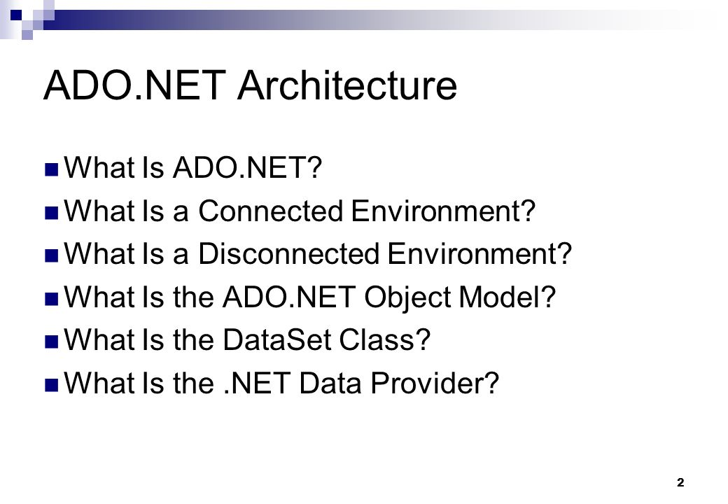 ADO.NET Architecture What Is ADO.NET What Is a Connected Environment