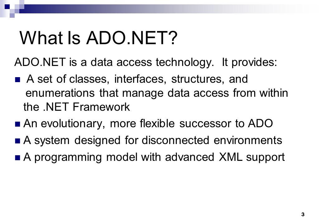 What Is ADO.NET ADO.NET is a data access technology. It provides: