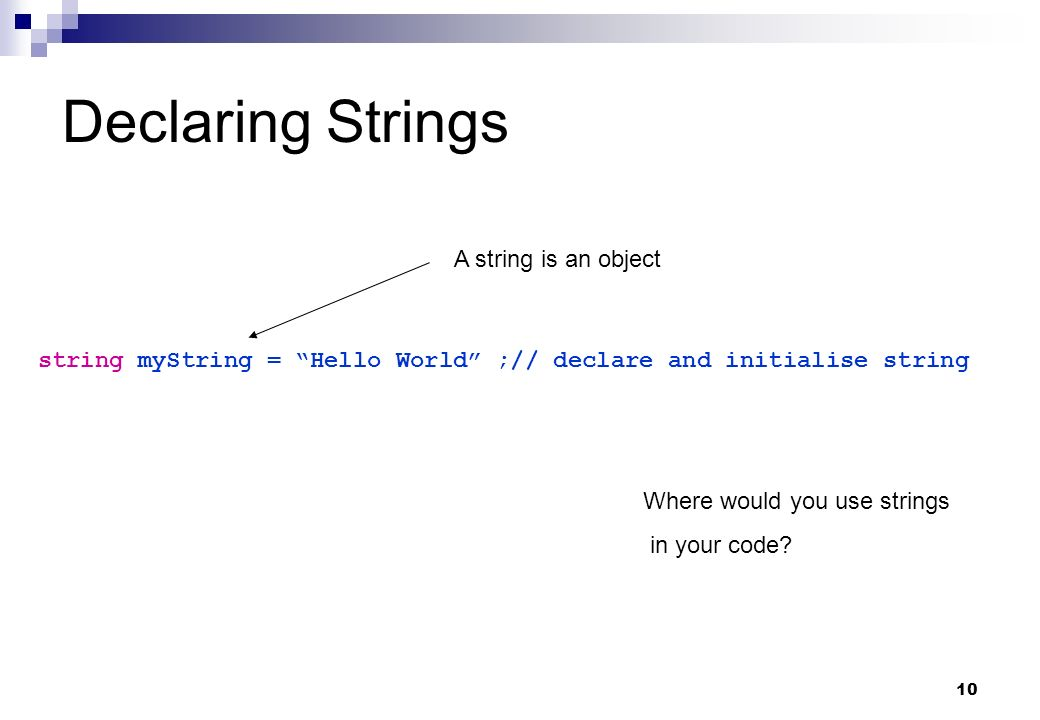 Declaring Strings A string is an object