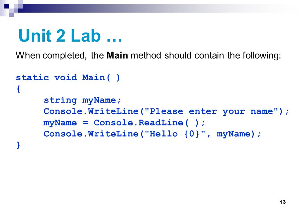 Unit 2 Lab … When completed, the Main method should contain the following: static void Main( ) { string myName;