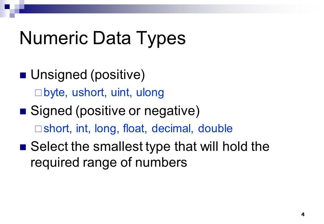 Numeric Data Types Unsigned (positive) Signed (positive or negative)