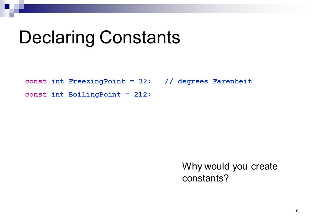 Declaring Constants Why would you create constants