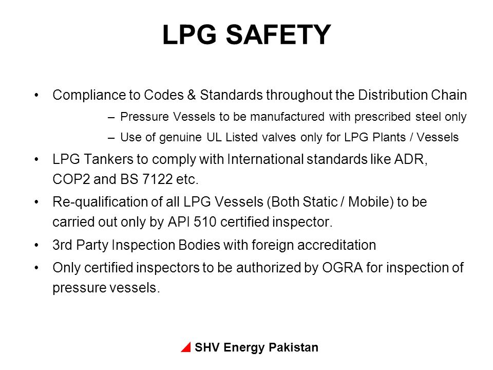 LPG SAFETY Compliance to Codes & Standards throughout the Distribution Chain. Pressure Vessels to be manufactured with prescribed steel only.