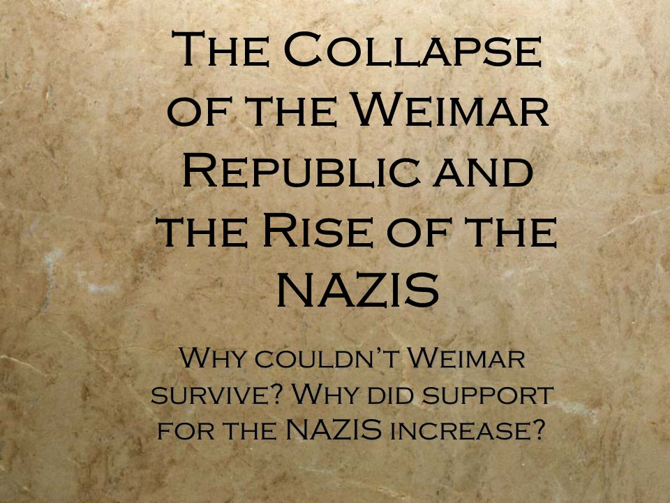 why did the weimar republic survive Doomed from the start how accurate is this statement regarding the weimar republic the weimar republic was created in 1919 with the abdication of wilhelm ii.