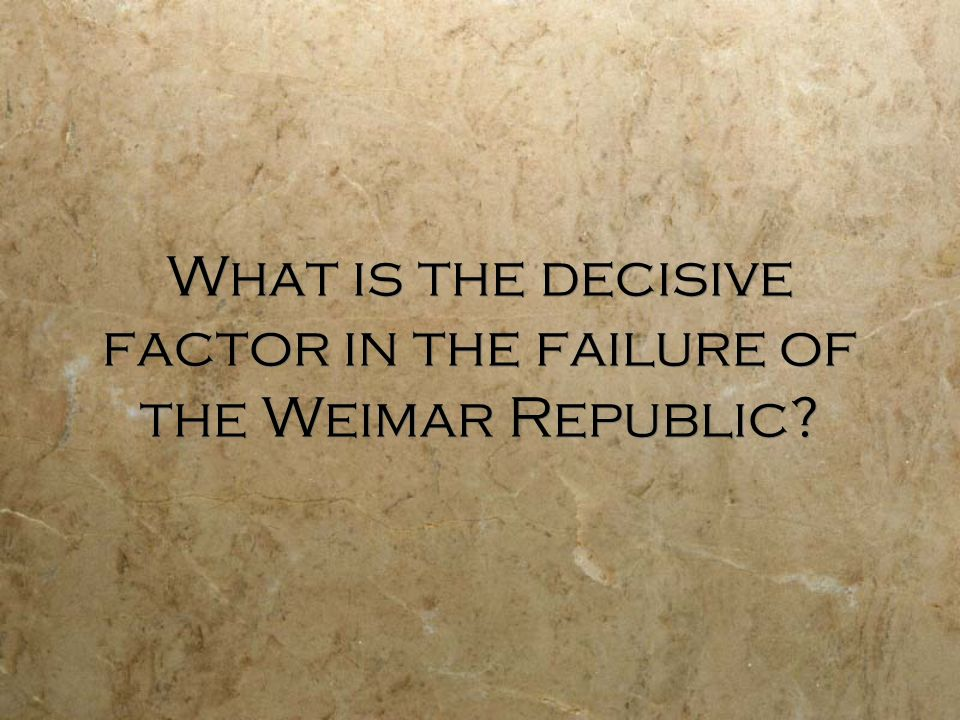 failure of the weimar republic essay Read this history other essay and over 88,000 other research documents failure of the weimar republic to what extent is it true to say that the failure of the weimer republic was due to external factors.