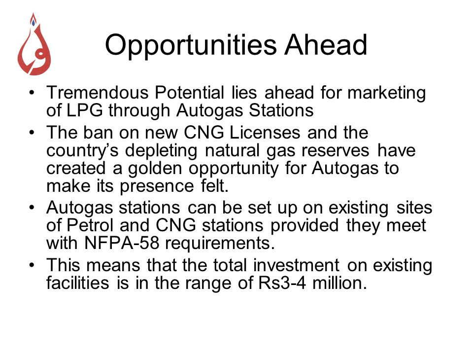 Opportunities Ahead Tremendous Potential lies ahead for marketing of LPG through Autogas Stations.