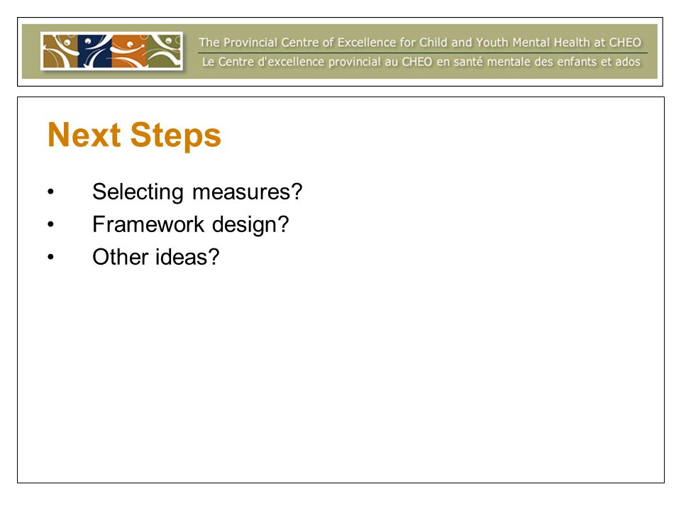 Next Steps Selecting measures Framework design Other ideas