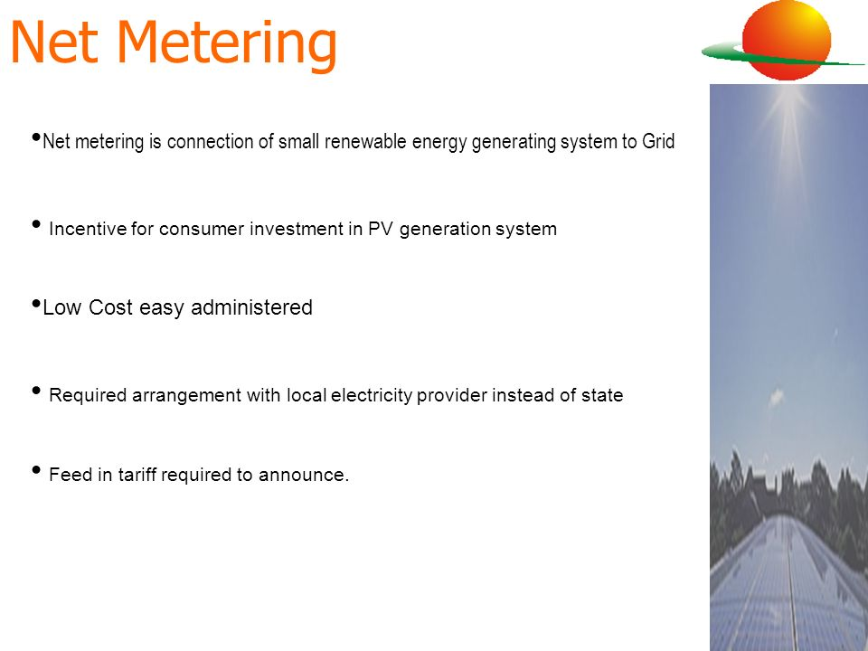 Net Metering Net metering is connection of small renewable energy generating system to Grid.