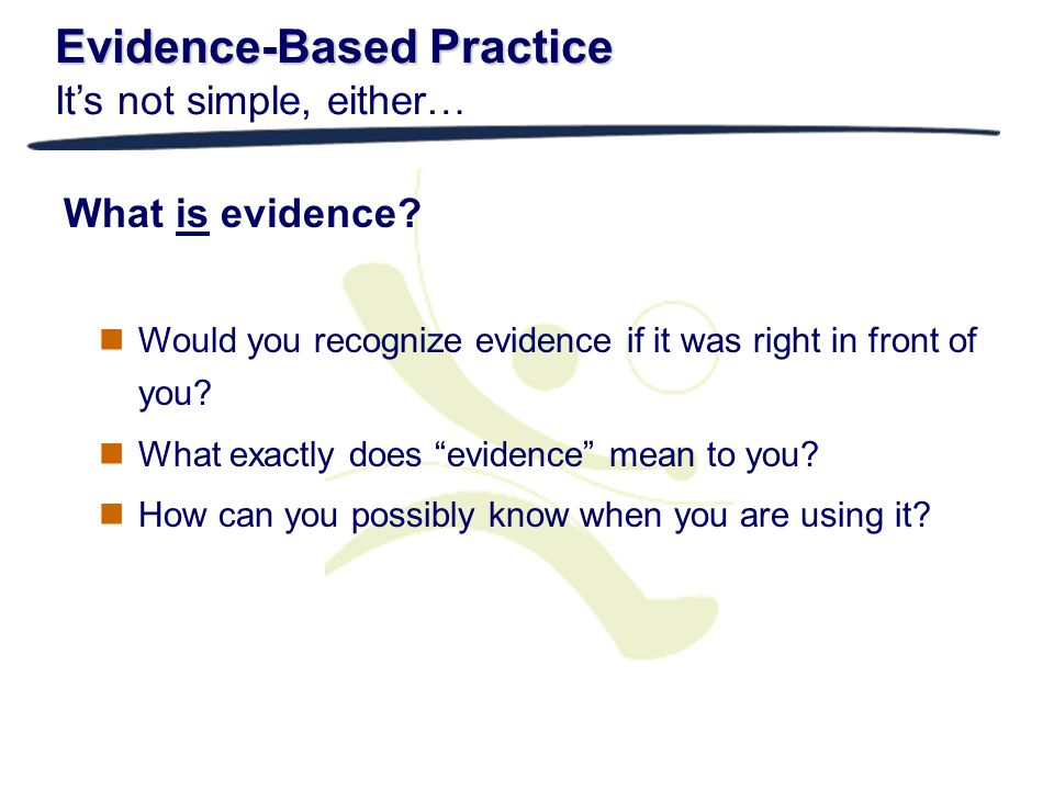 Evidence-Based Practice It's not simple, either…