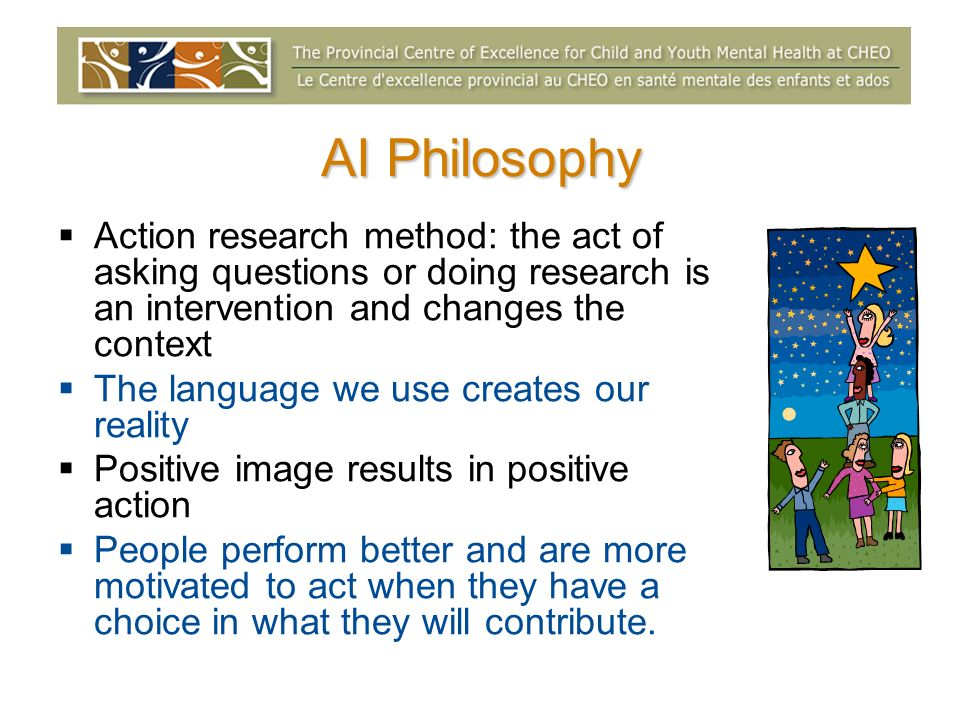 AI Philosophy Action research method: the act of asking questions or doing research is an intervention and changes the context.