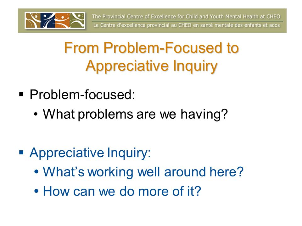 From Problem-Focused to Appreciative Inquiry