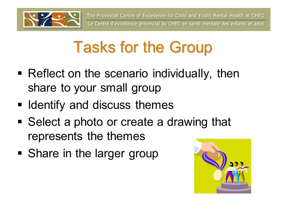 Tasks for the Group Reflect on the scenario individually, then share to your small group. Identify and discuss themes.