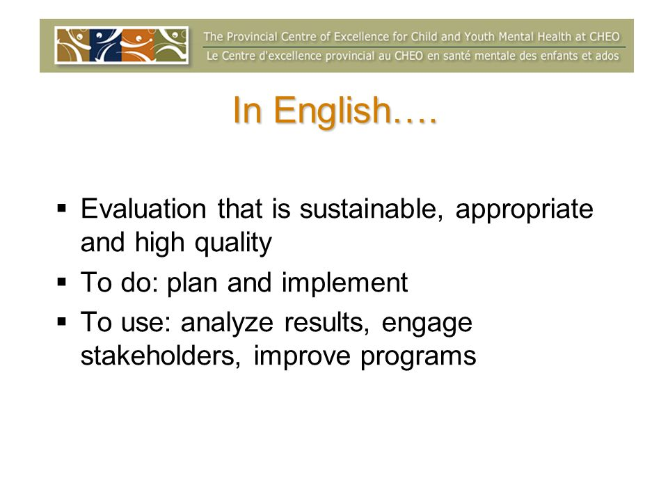 In English…. Evaluation that is sustainable, appropriate and high quality. To do: plan and implement.