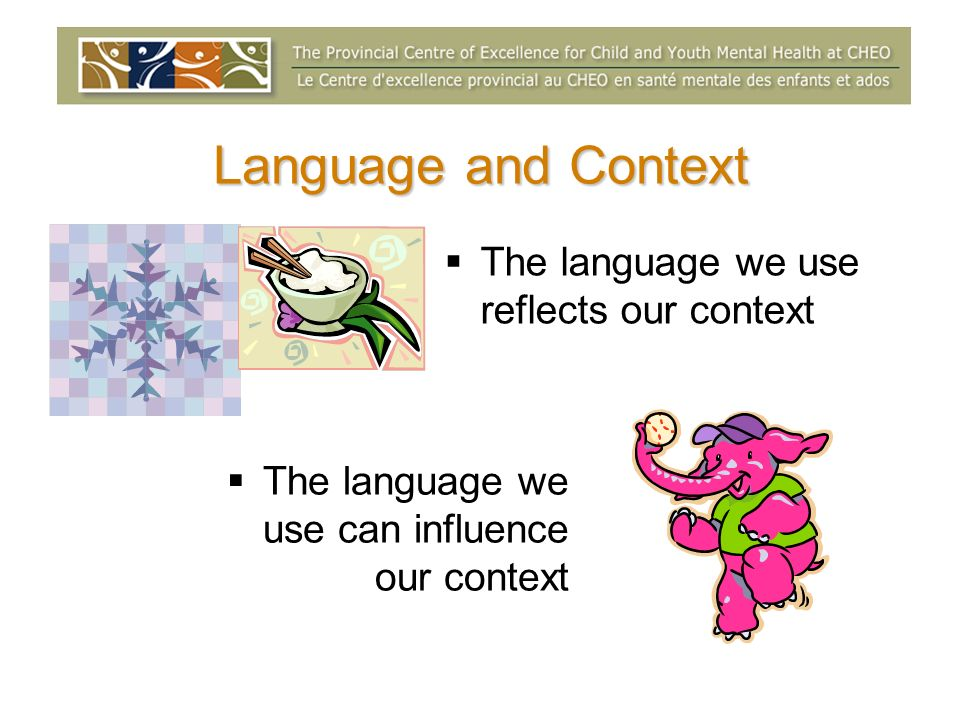 Language and Context The language we use reflects our context