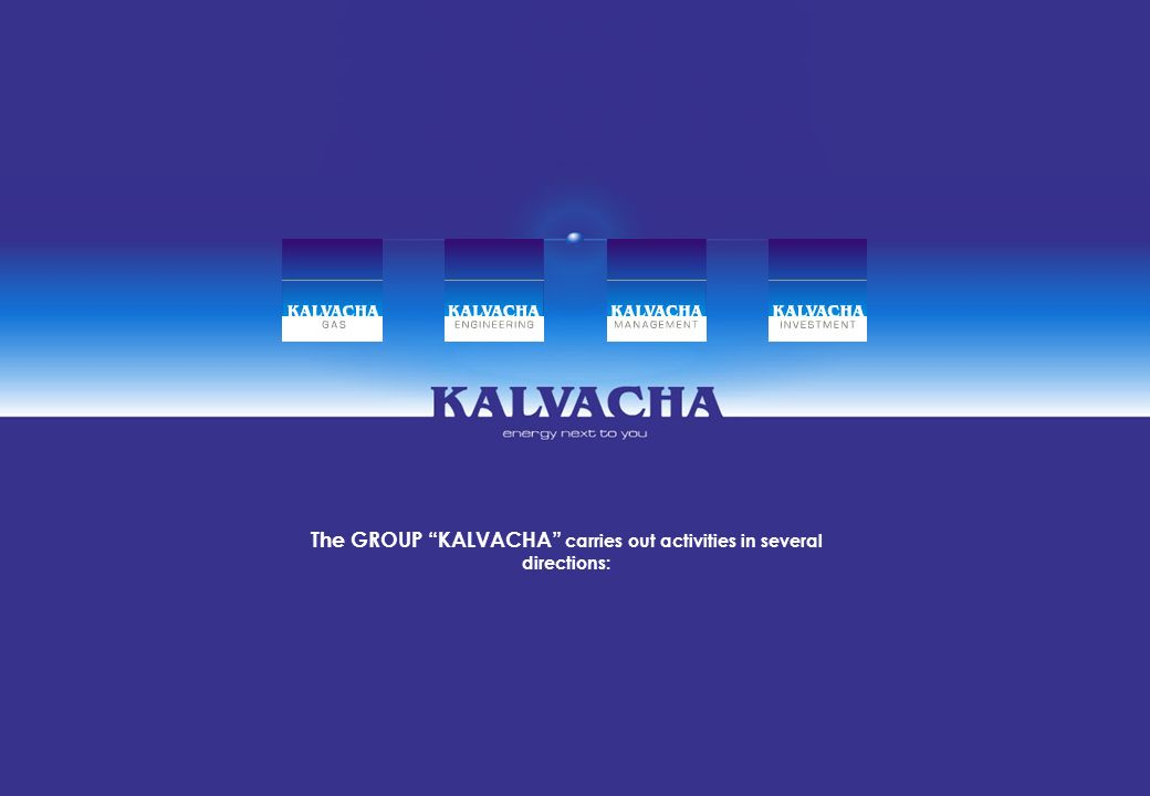 The GROUP KALVACHA carries out activities in several directions: