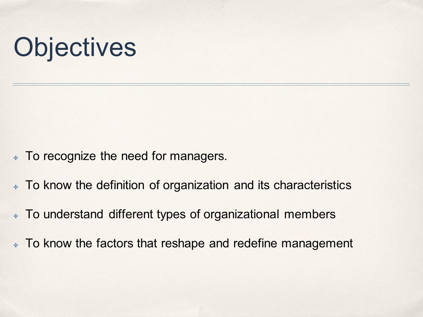 Objectives To recognize the need for managers.