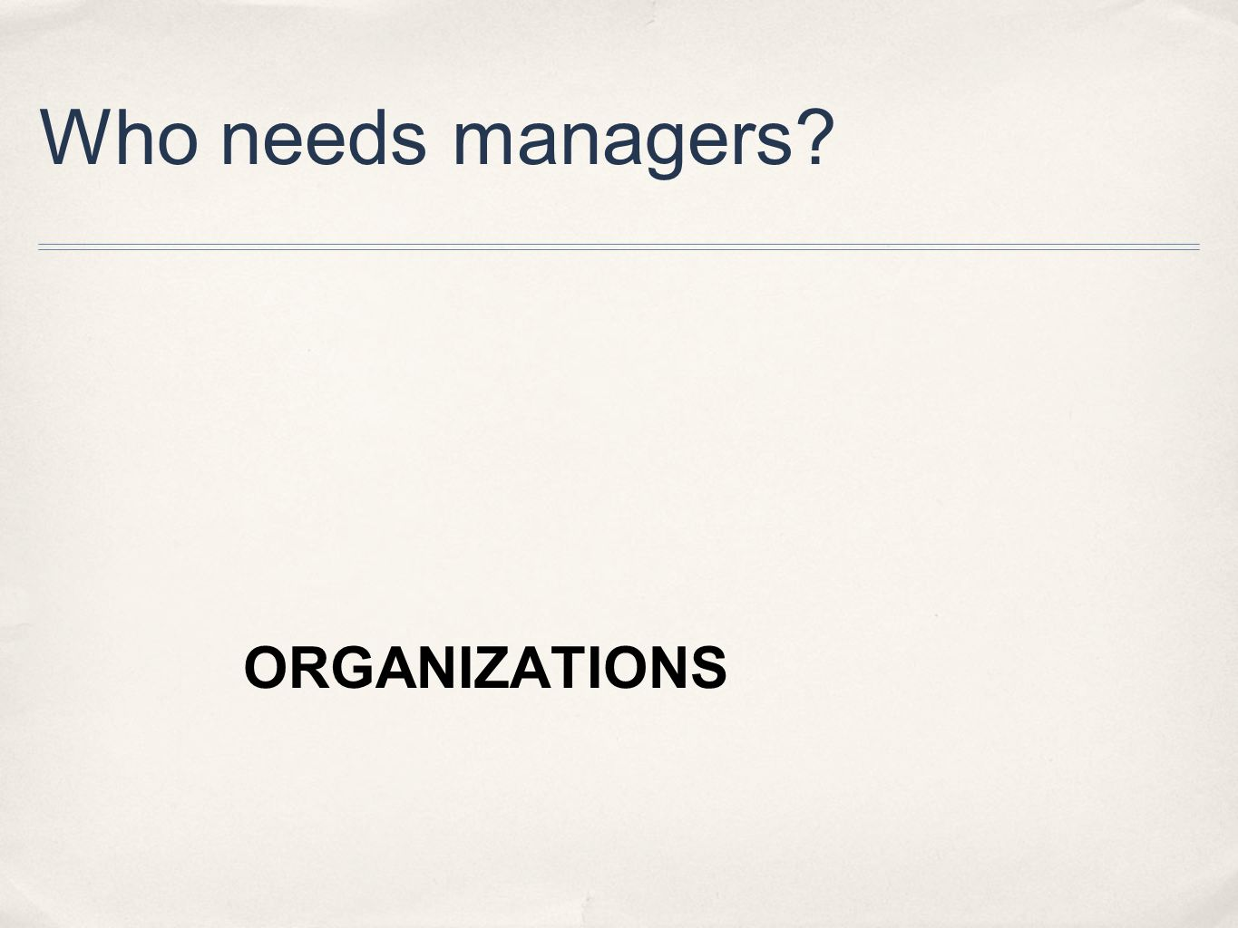 Who needs managers ORGANIZATIONS