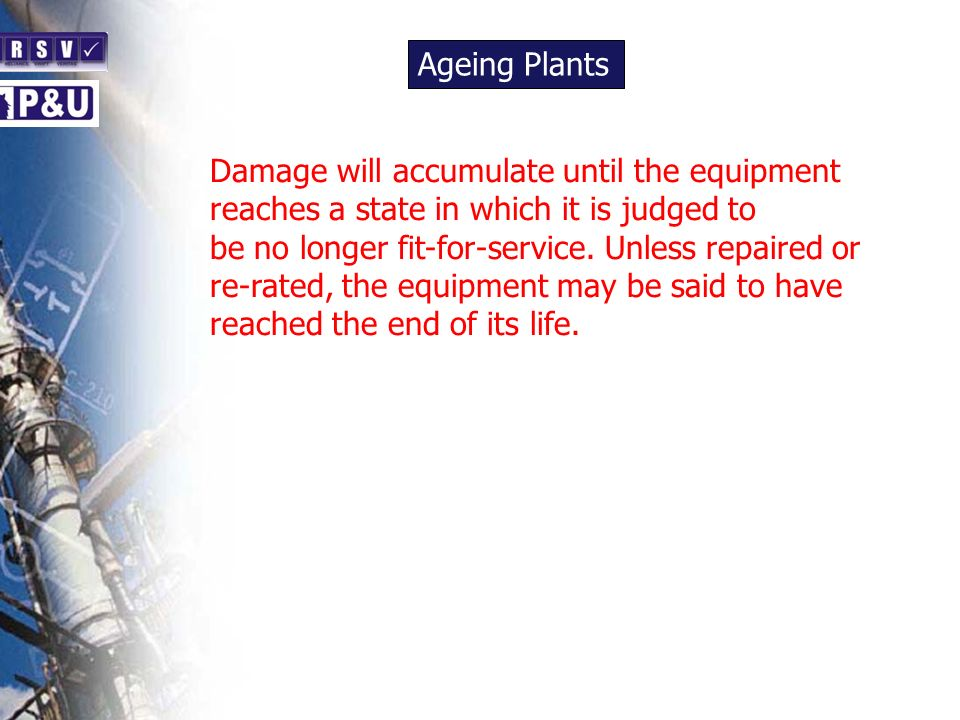 Ageing Plants n. Damage will accumulate until the equipment reaches a state in which it is judged to.