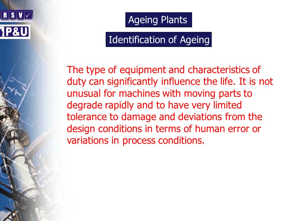 Ageing Plants n. Identification of Ageing. n. The type of equipment and characteristics of duty can significantly influence the life. It is not.