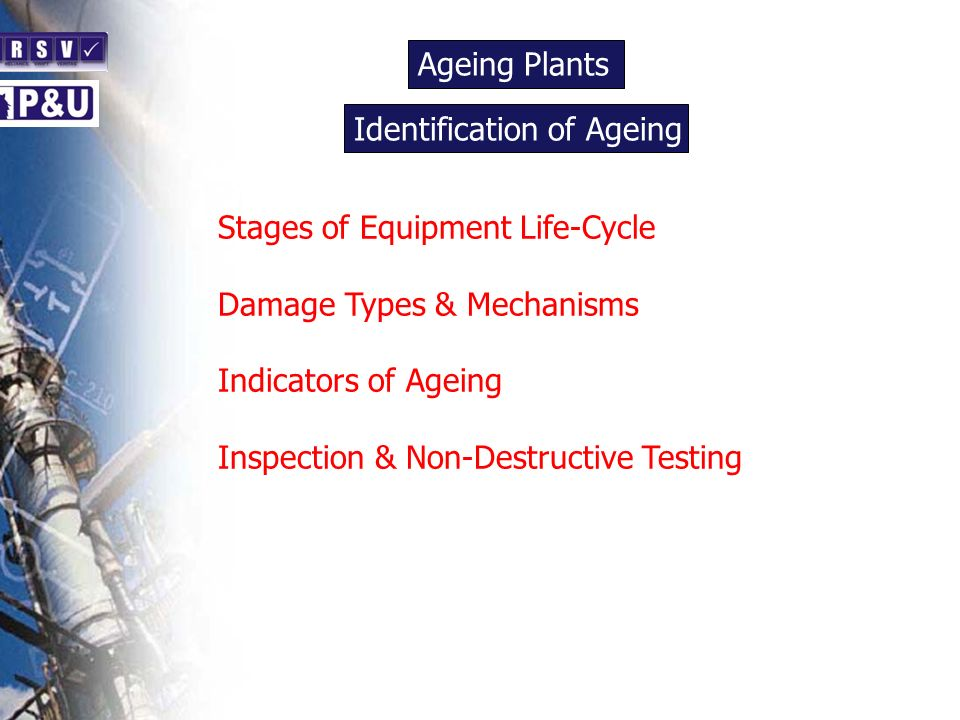 Ageing Plants n. Identification of Ageing. n. Stages of Equipment Life-Cycle. Damage Types & Mechanisms.