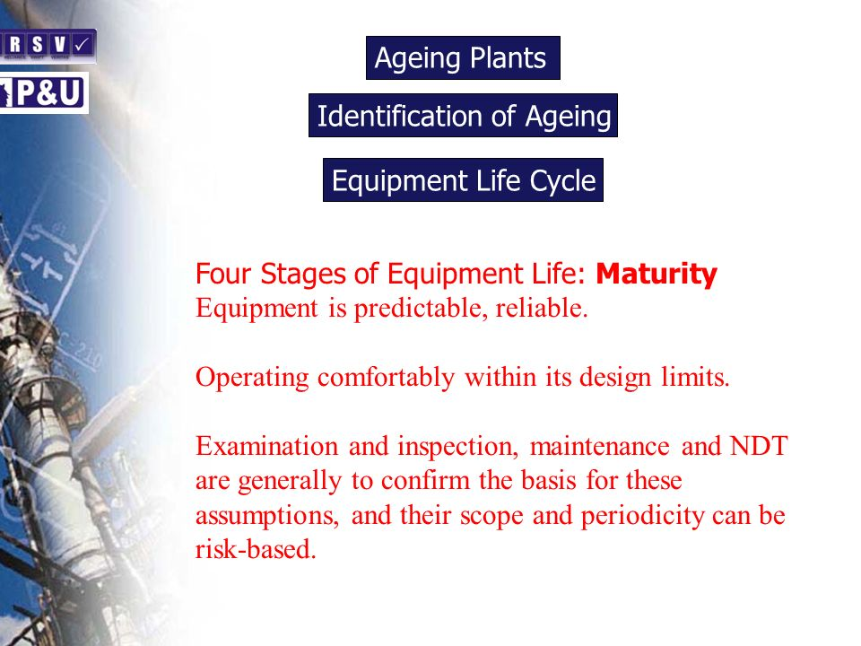 Ageing Plants n. Identification of Ageing. n. Equipment Life Cycle. n. Four Stages of Equipment Life: Maturity.