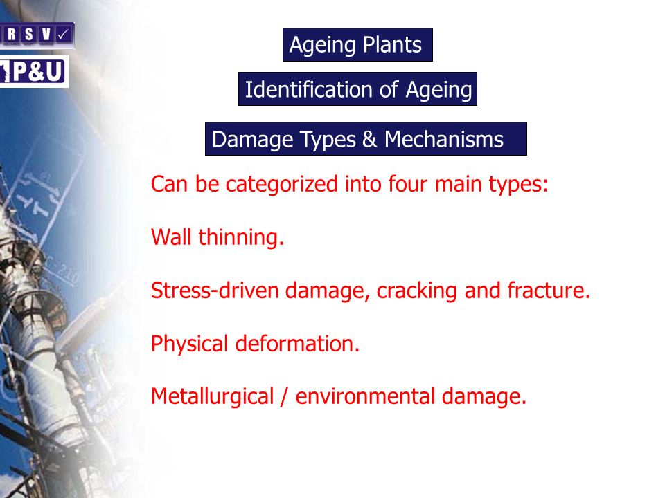 Ageing Plants n. Identification of Ageing. n. Damage Types & Mechanisms. n. Can be categorized into four main types: