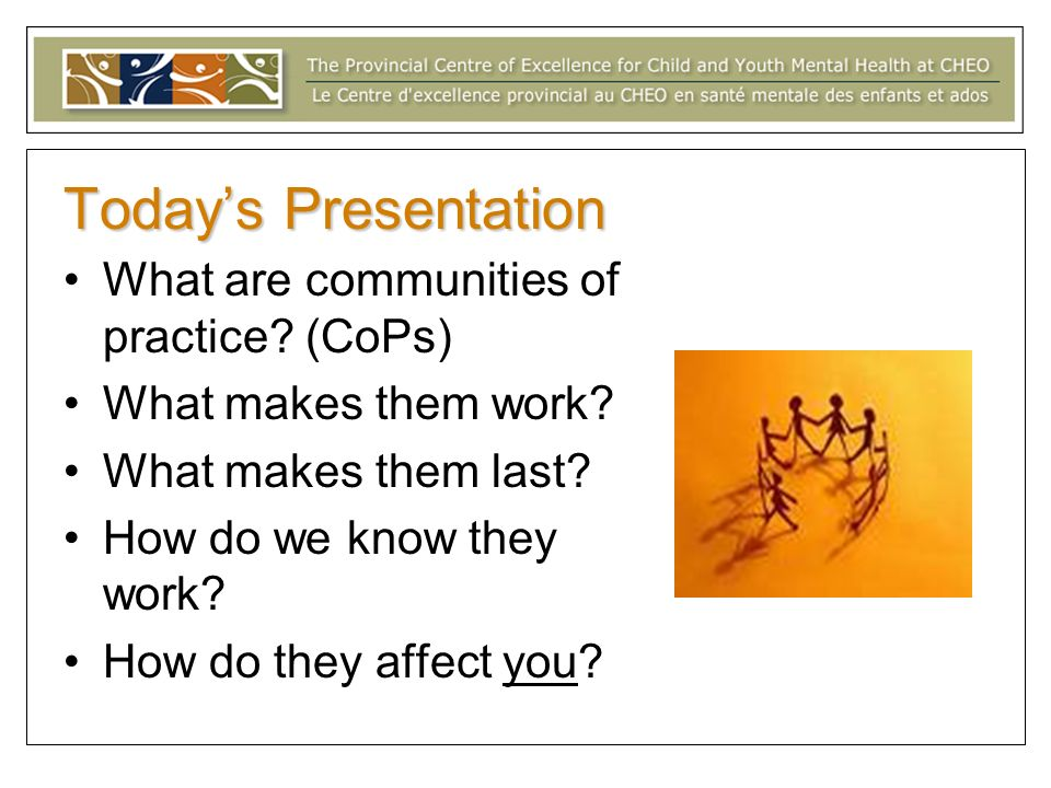 Today's Presentation What are communities of practice (CoPs)