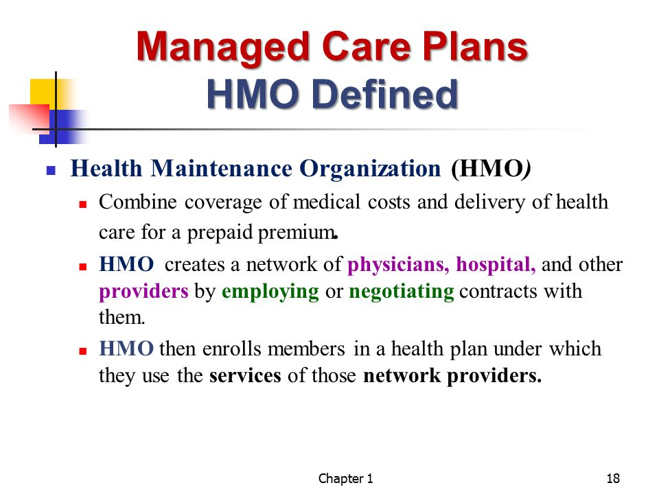 health maintenance organization Health maintenance organizations provide managed care for health insurance and work with healthcare providers on a prepaid basis hmos cover healthcare for those doctors and other providers who have contractual obligations with them and who work within the hmo's guidelines hmos usually require a primary care physician (pcp) for each member.