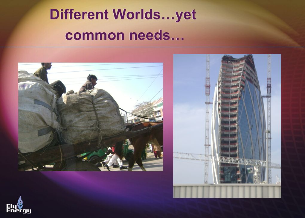 Different Worlds…yet common needs…