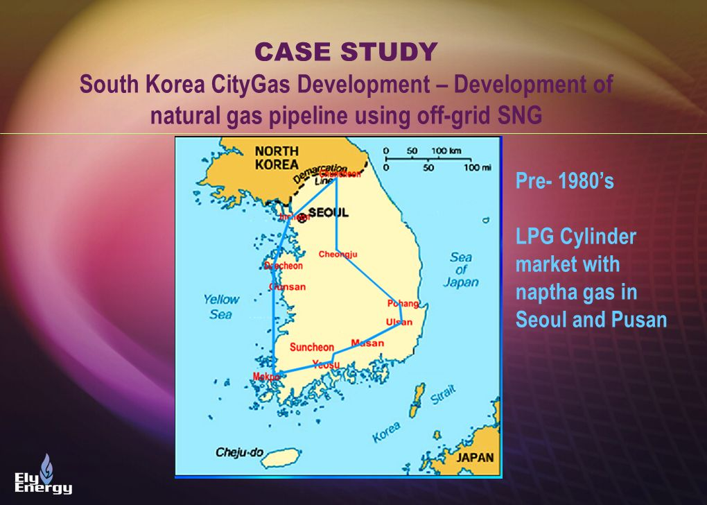 CASE STUDY South Korea CityGas Development – Development of natural gas pipeline using off-grid SNG.