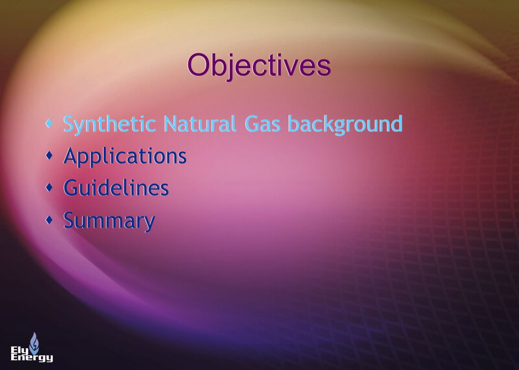 Objectives Synthetic Natural Gas background Applications Guidelines