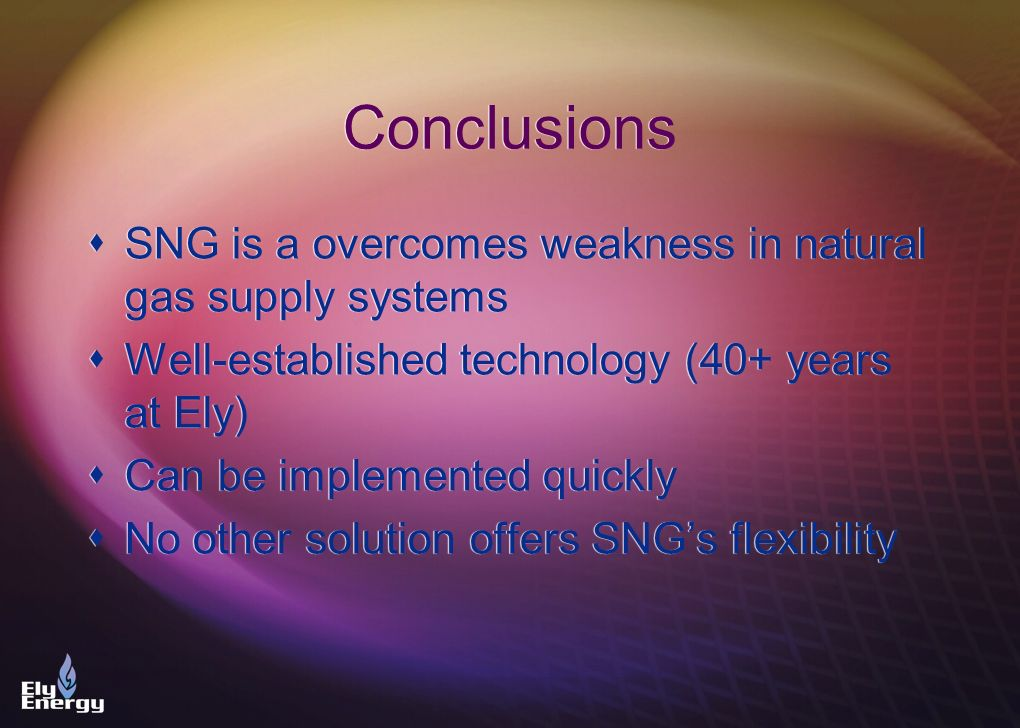 Conclusions SNG is a overcomes weakness in natural gas supply systems