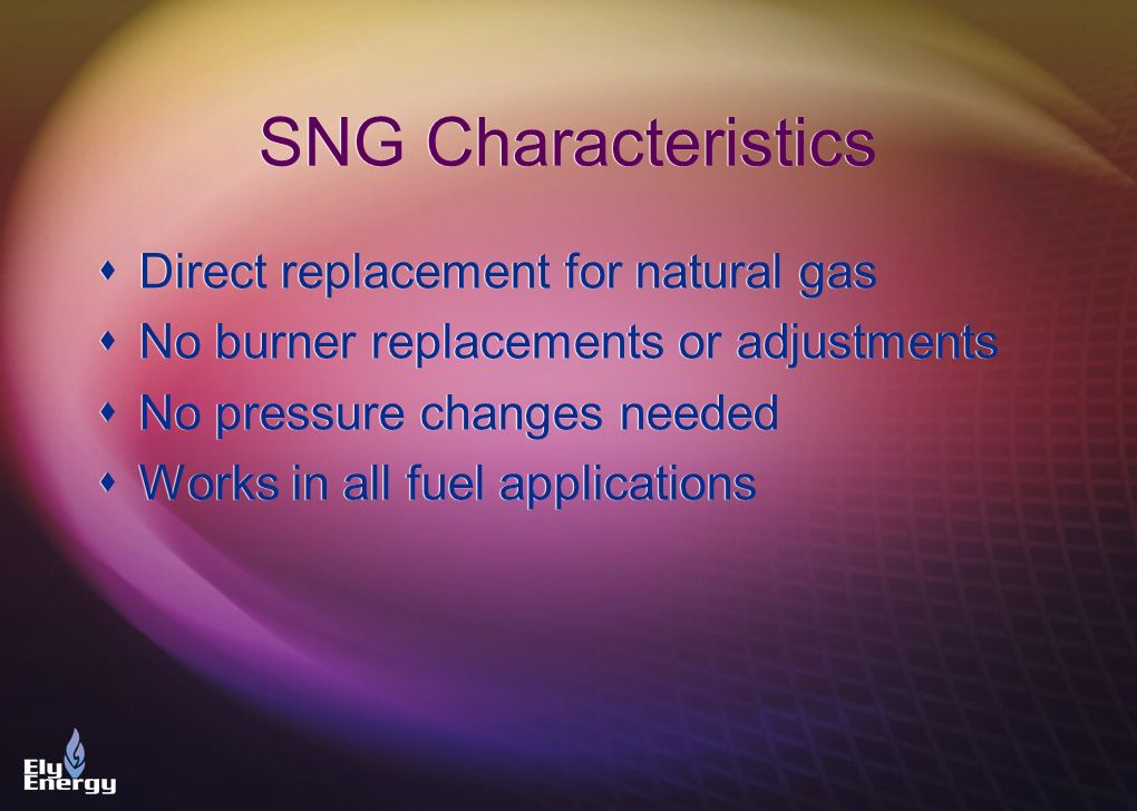 SNG Characteristics Direct replacement for natural gas