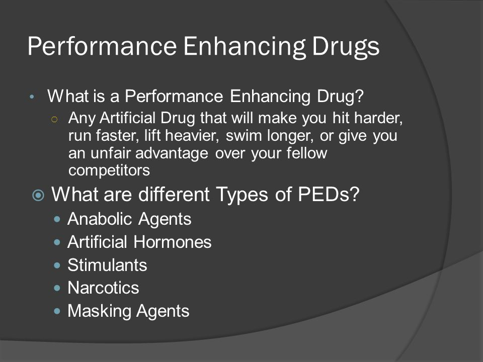 performance enhancing drugs how they are List of performance enhancing drugs used by bodybuilders and athletes in sport for better results which ones are banned, & how to buy legal ped's for sale.