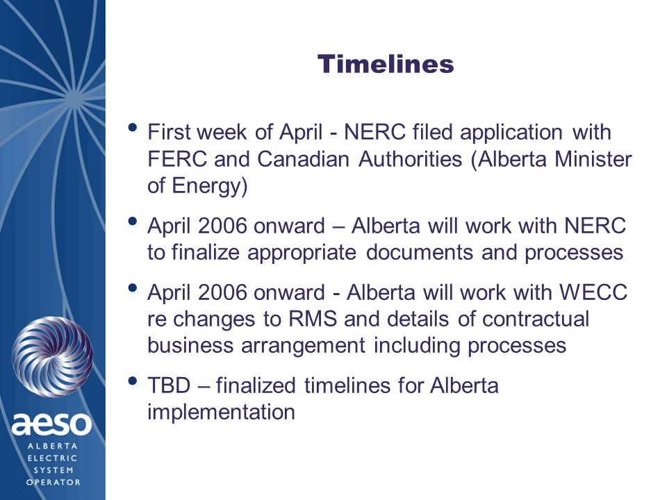 Timelines First week of April - NERC filed application with FERC and Canadian Authorities (Alberta Minister of Energy)
