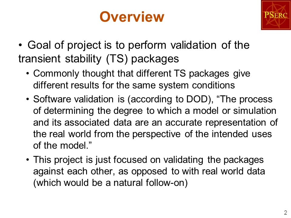 Overview Goal of project is to perform validation of the transient stability (TS) packages.