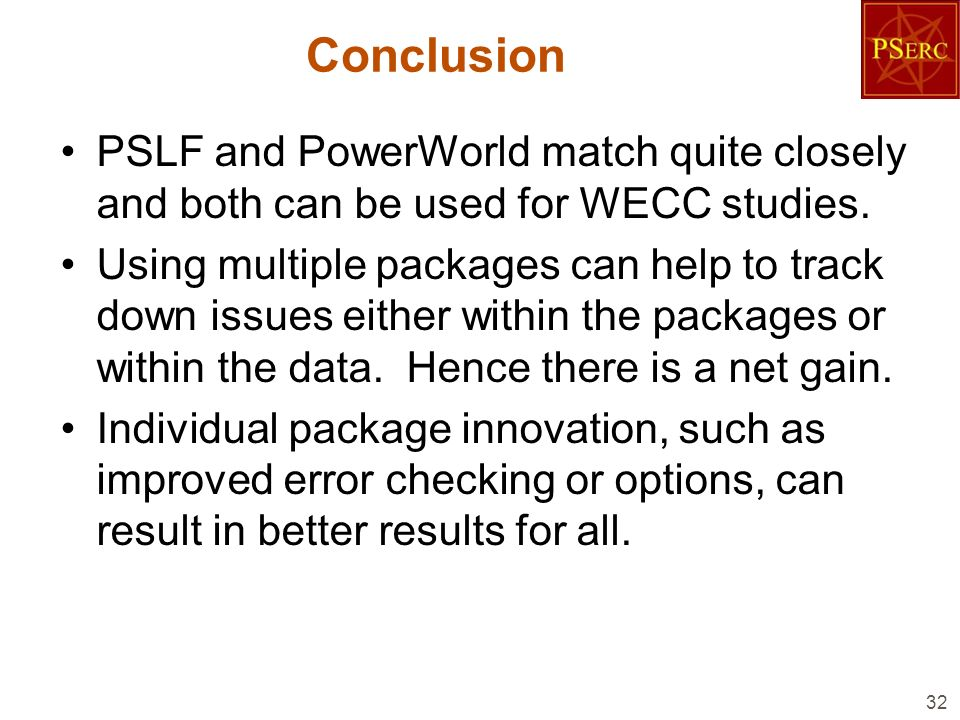 Conclusion PSLF and PowerWorld match quite closely and both can be used for WECC studies.
