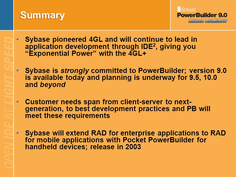 SummarySybase pioneered 4GL and will continue to lead in application development through IDE2, giving you Exponential Power with the 4GL+