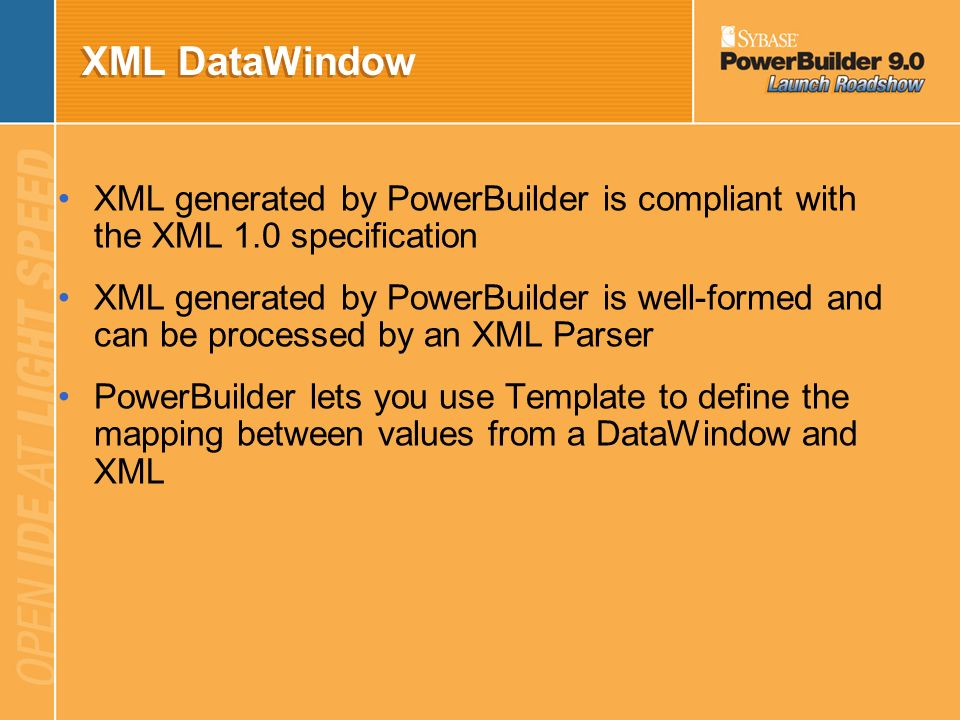 XML DataWindow XML generated by PowerBuilder is compliant with the XML 1.0 specification.